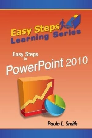 Easy Steps Learning Series Easy Steps to PowerPoint 2010 by Paula L. Smith | Mindstir Media Book Cover