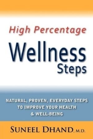 High Percentage Wellness Steps Natural Proven Everyday Steps to Improve Your Health Well being by Suneel Dhand | Mindstir Media Book Cover