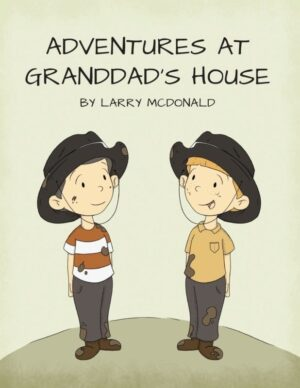 Adventures at Granddads House by Larry McDonald | Mindstir Media Book Cover