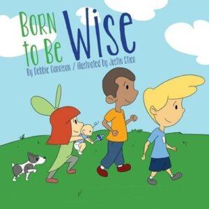 Born to Be Wise by Debbie Garrison | Mindstir Media Book Cover