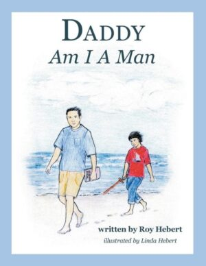 Daddy Am I A Man by Roy Hebert | Mindstir Media Book Cover