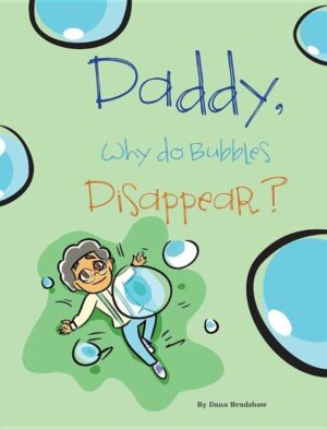 Daddy Why Do Bubbles Disappear by Dana Bradshaw | Mindstir Media Book Cover