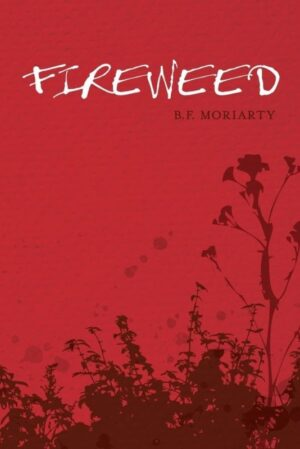 Fireweed by B. F. Moriarty | Mindstir Media Book Cover