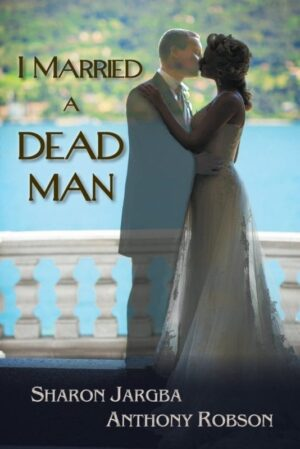 I Married a Dead Man by Sharon Jargba Anthony Robson | Mindstir Media Book Cover