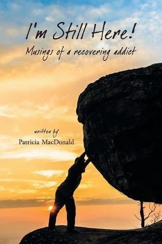 Im Still Here Musings of a Recovering Addict by Patricia MacDonald | Mindstir Media Book Cover