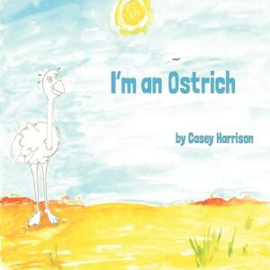Im an Ostrich by Casey Harrison | Mindstir Media Book Cover