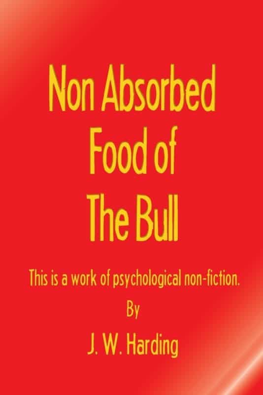 Non Absorbed Food of the Bull This is a work of psychological non fiction 1 | Mindstir Media Book Cover