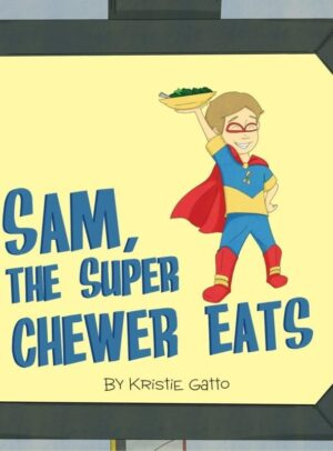 Sam The Super Chewer Eats by Kristie Gatto | Mindstir Media Book Cover