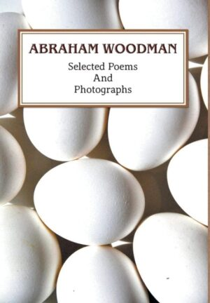 Selected Poems and Photographs by Abraham Woodman | Mindstir Media Book Cover