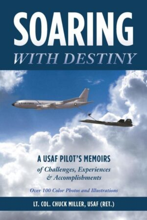 Soaring with Destiny A USAF Pilots Memoirs of Challenges Experiences Accomplishments by Usaf Ret Lt Col Chuck Miller 1 | Mindstir Media Book Cover
