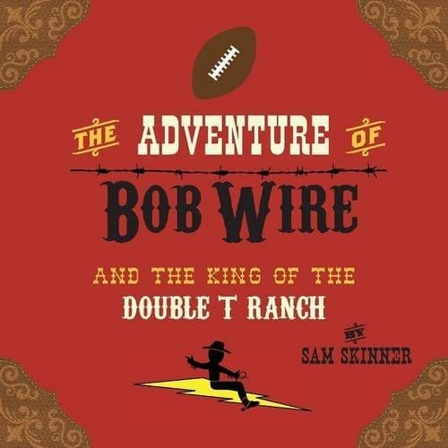 The Adventure of Bob Wire and the King of the Double T Ranch Book 3 by Sam Skinner | Mindstir Media Book Cover