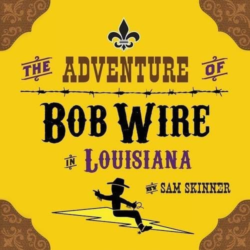 The Adventure of Bob Wire in Louisiana Book 6 by Sam Skinner | Mindstir Media Book Cover