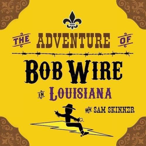 The Adventure of Bob Wire in Louisiana Book 6 by Sam Skinner | Mindstir Media Book Cover