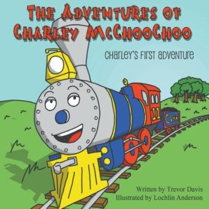 The Adventures of Charley McChooChoo Charleys First Adventure by Trevor Davis | Mindstir Media Book Cover