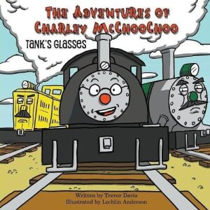 The Adventures of Charley McChooChoo Tanks Glasses by Trevor Davis | Mindstir Media Book Cover