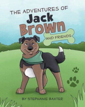 The Adventures of Jack Brown and Friends by Stephanie Baxter | Mindstir Media Book Cover
