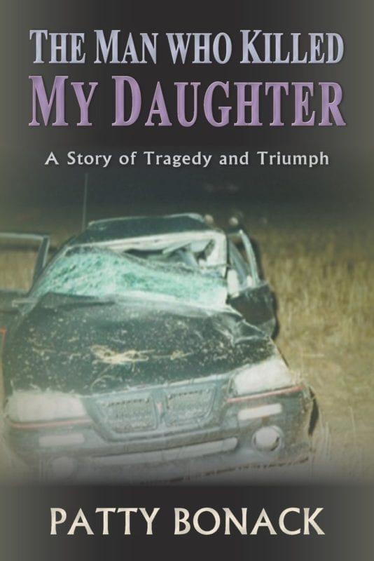 The Man Who Killed My Daughter A Story of Tragedy and Triumph by Patty Bonack | Mindstir Media Book Cover
