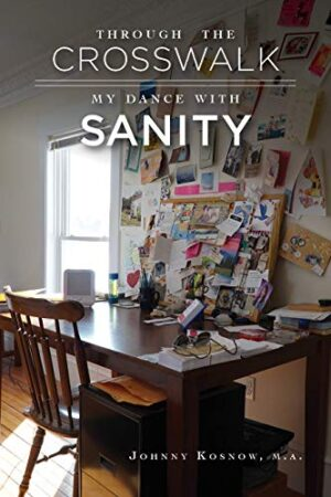 Through the Crosswalk My Dance with Sanity by Johnny Kosnow | Mindstir Media Book Cover