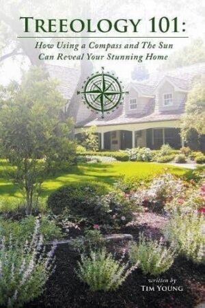 Treeology 101 How Using a Compass and The Sun Can Reveal Your Stunning Home by Tim Young | Mindstir Media Book Cover