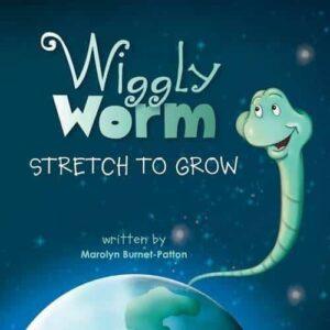 Wiggly Worm Stretch to Grow by Marolyn Burnet Patton | Mindstir Media Book Cover
