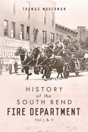 History of the South Bend Fire Department Vol I II by Thomas Mogerman | Mindstir Media Book Cover