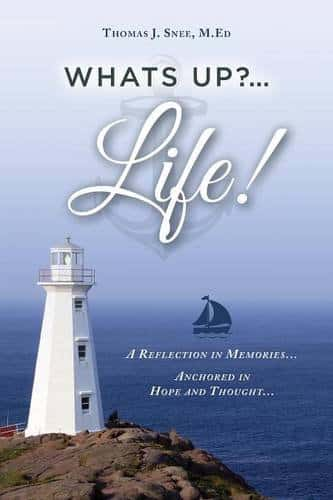 Whats Up...Life A Reflection in Memories...Anchored in Hope and Thought... by Thomas J. Snee M.ED ...Life A Reflection in Memories...Anchored in Hope and Thought... by Thomas J. Snee M.ED | Mindstir Media Book Cover