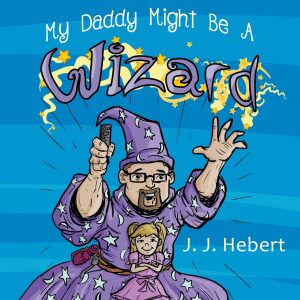 My Daddy Might Be A Wizard | Mindstir Media Book Cover